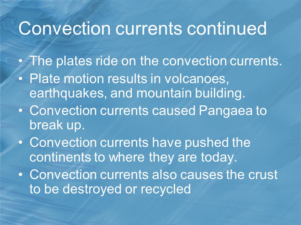 Convection currents continued The plates ride on the convection currents. Plate motion results in volcanoes, earthquakes, and mountain building. Conve