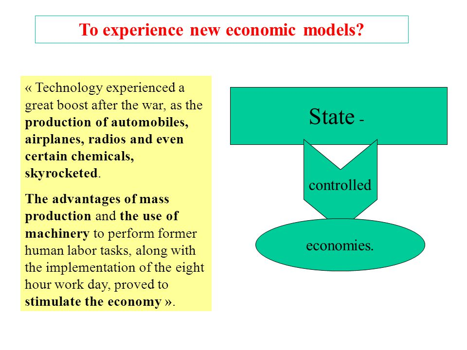 To experience new economic models. State - controlled economies.