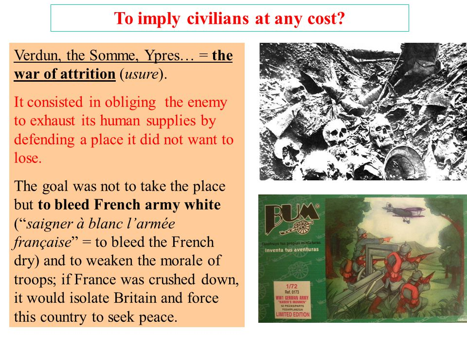 To imply civilians at any cost. Verdun, the Somme, Ypres… = the war of attrition (usure).