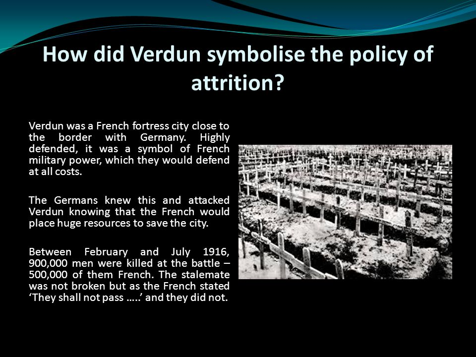 How did Verdun symbolise the policy of attrition.