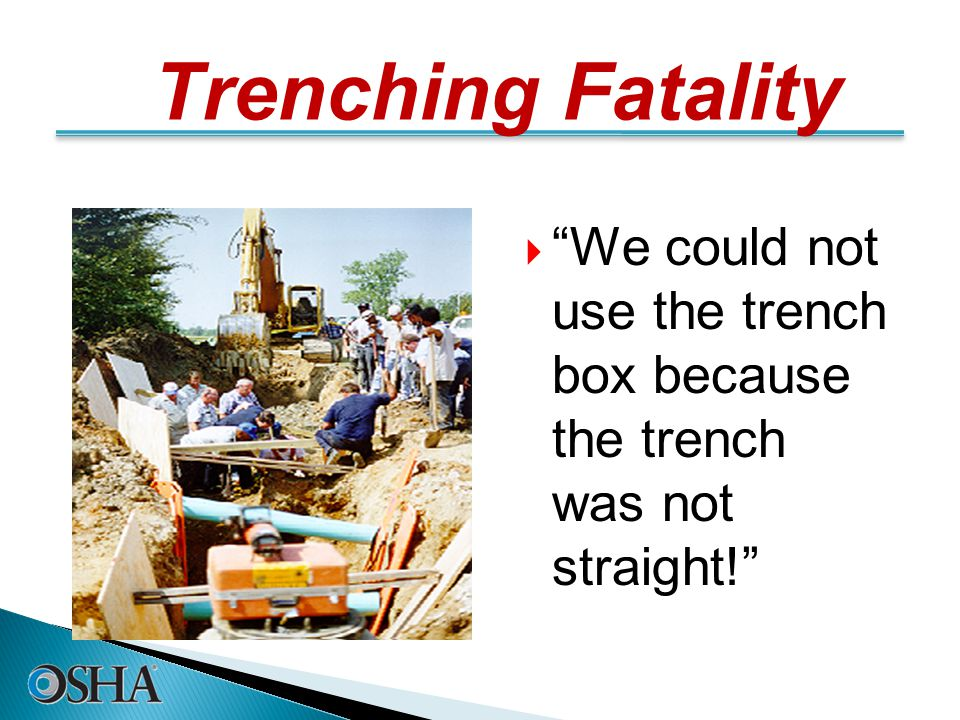 Trenching Fatality  We could not use the trench box because the trench was not straight! 15