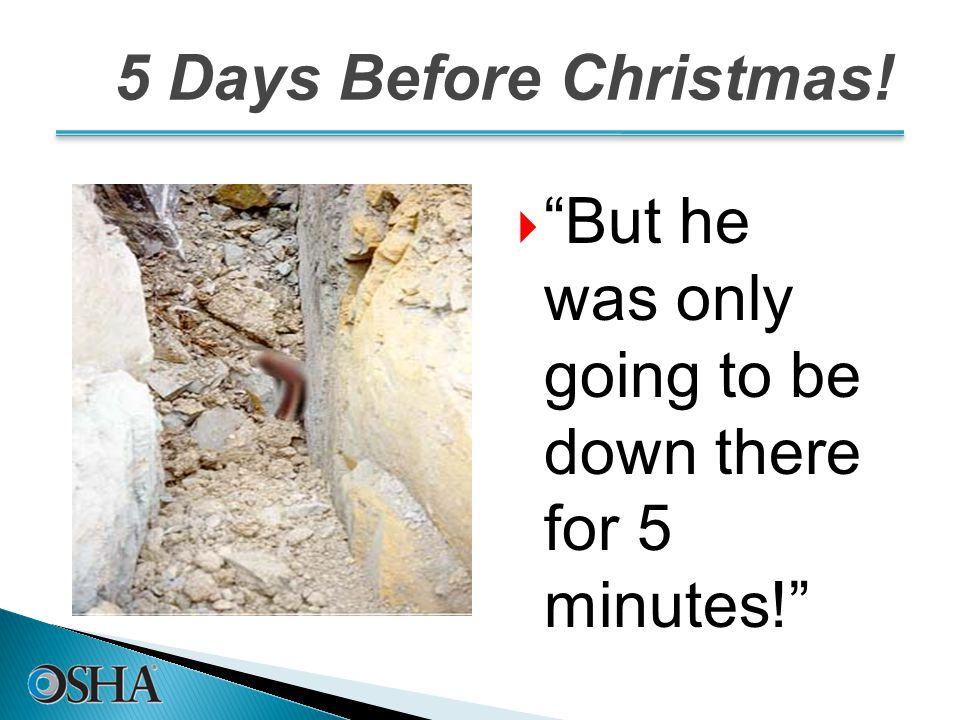 5 Days Before Christmas!  But he was only going to be down there for 5 minutes! 16