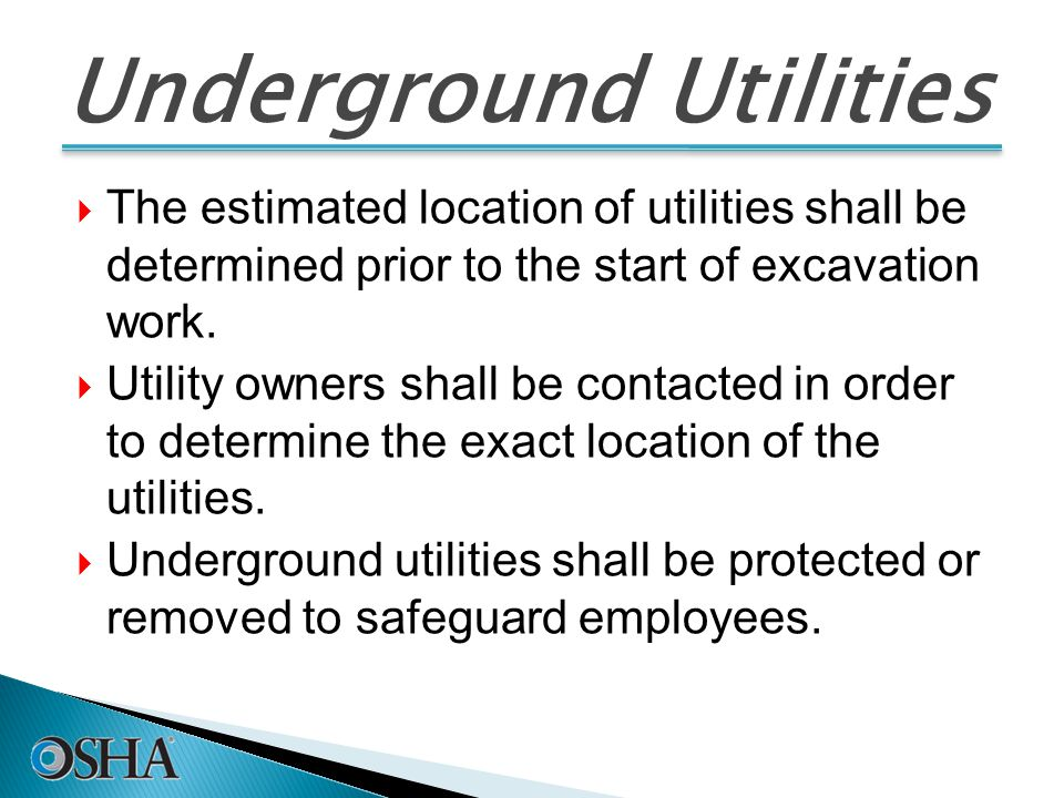 Underground Utilities  The estimated location of utilities shall be determined prior to the start of excavation work.