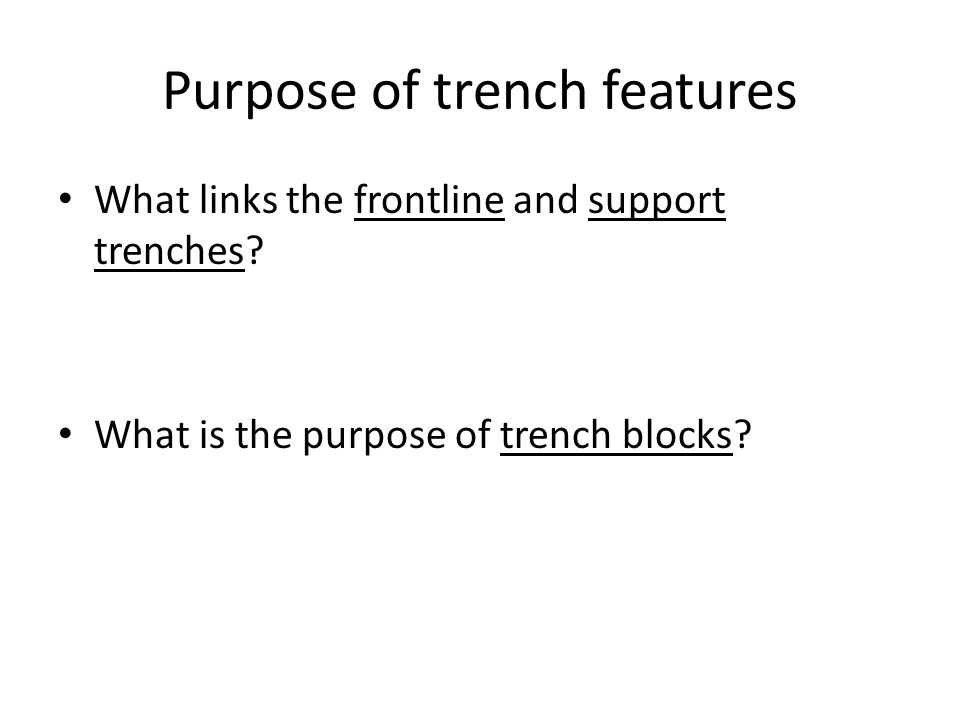Purpose of trench features What links the frontline and support trenches? What is the purpose of trench blocks?