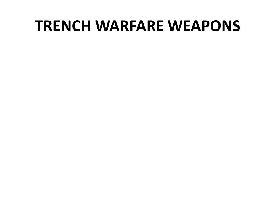 TRENCH WARFARE WEAPONS