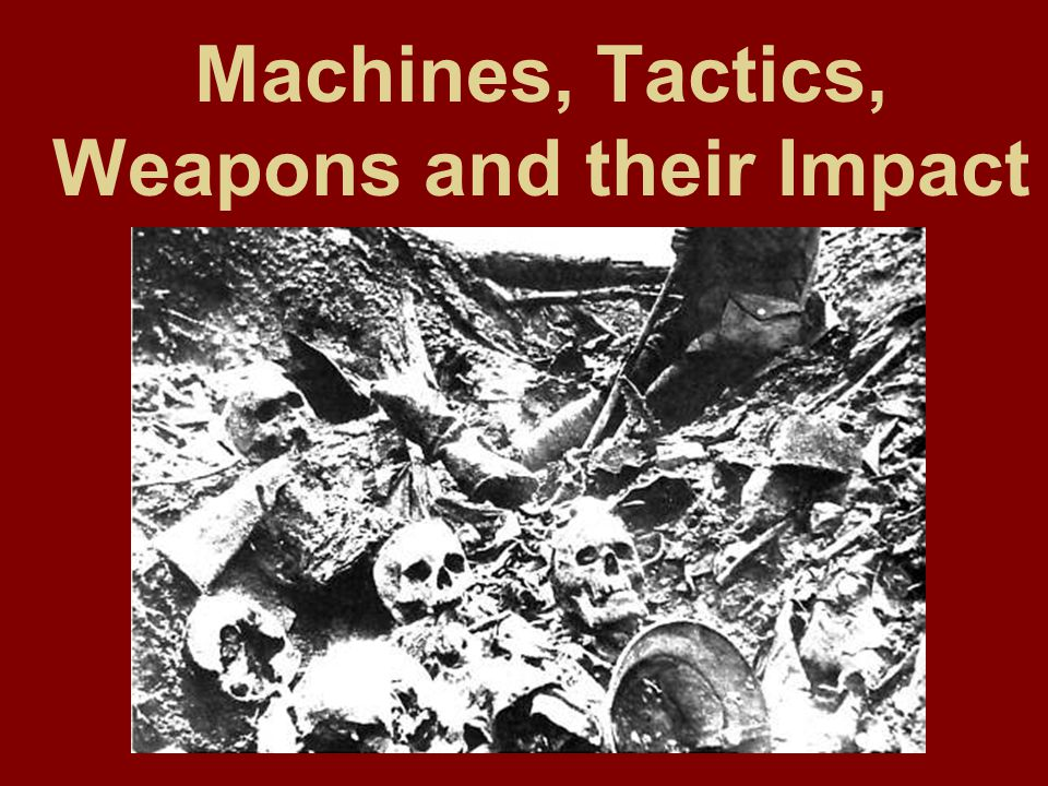 Machines, Tactics, Weapons and their Impact