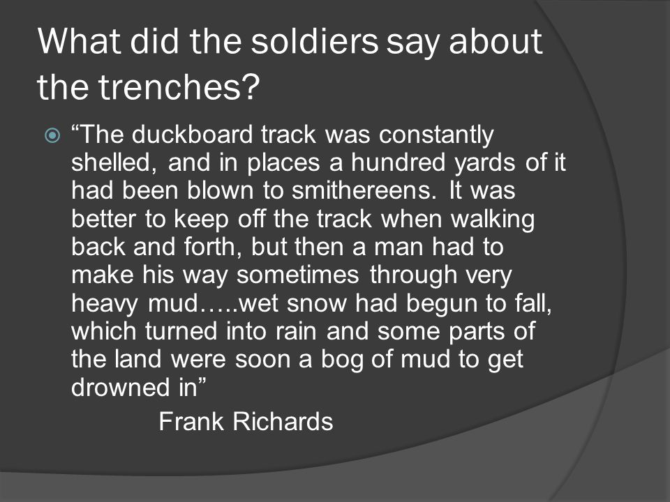 What did the soldiers say about the trenches.