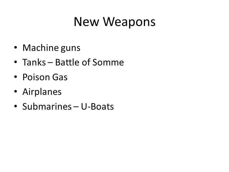 New Weapons Machine guns Tanks – Battle of Somme Poison Gas Airplanes Submarines – U-Boats