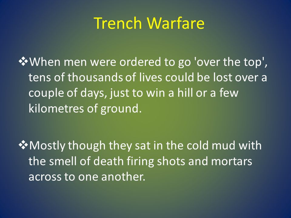 Trench Warfare  On both sides, those commanding were mostly incompetent men who had gained their positions because they had been born into the class that officers and politicians came from.