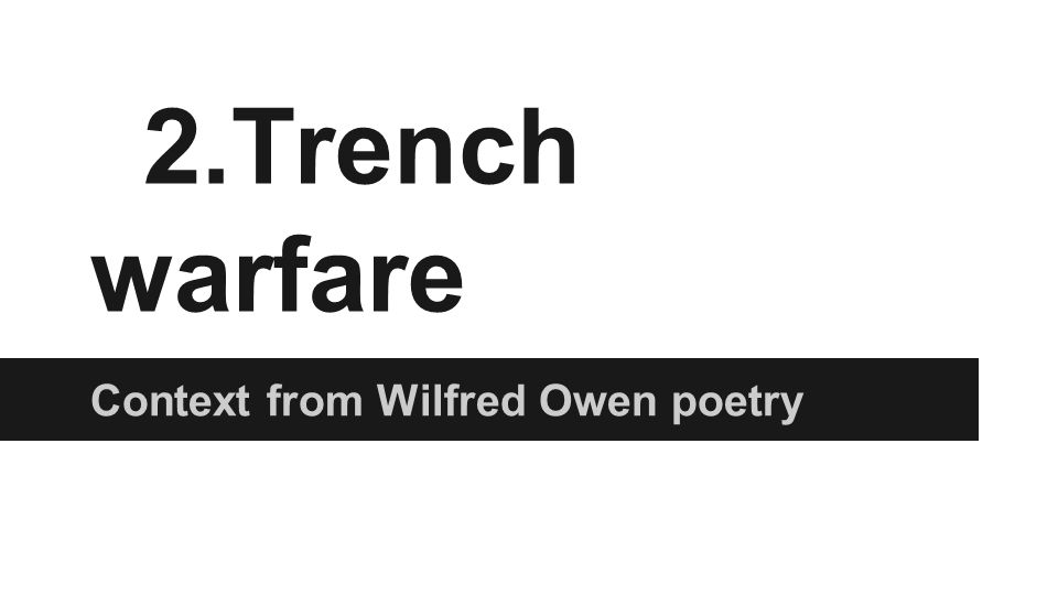 2.Trench warfare Context from Wilfred Owen poetry