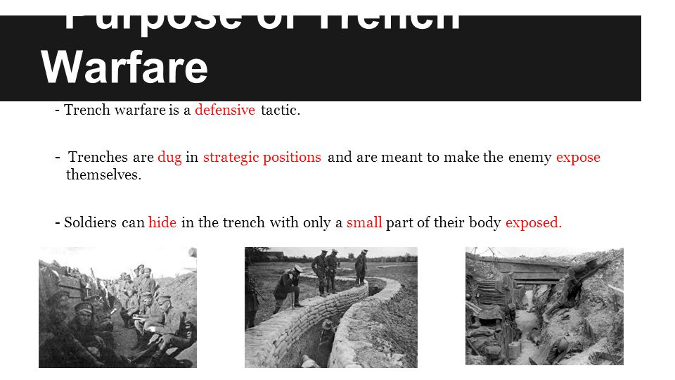 Purpose of Trench Warfare - Trench warfare is a defensive tactic.