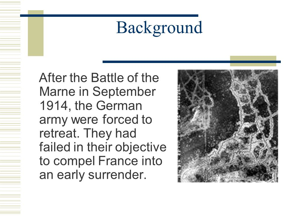 Background After the Battle of the Marne in September 1914, the German army were forced to retreat.