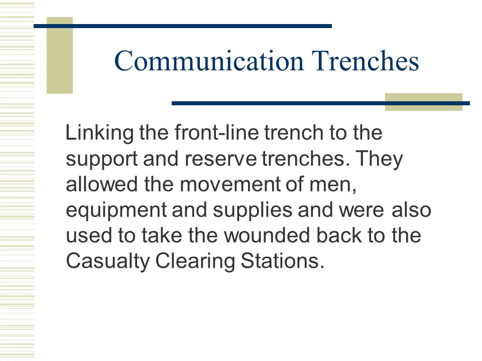 Communication Trenches Linking the front-line trench to the support and reserve trenches.
