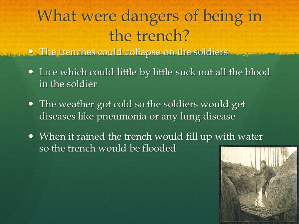 What were dangers of being in the trench.