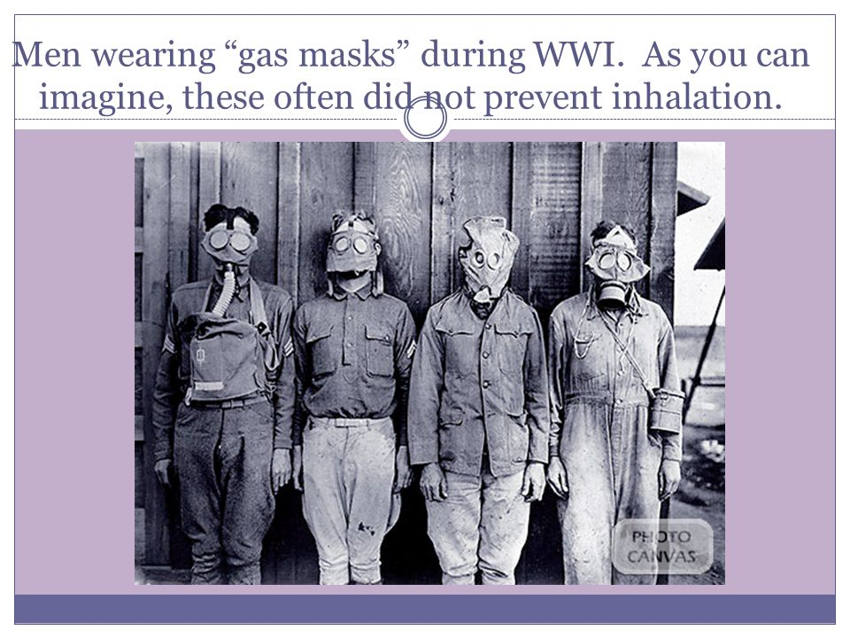 "Men wearing ""gas masks"" during WWI. As you can imagine, these often did not prevent inhalation."