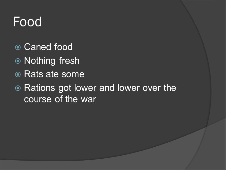 Food  Caned food  Nothing fresh  Rats ate some  Rations got lower and lower over the course of the war
