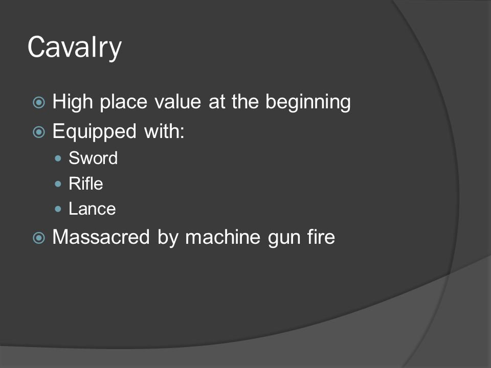 Cavalry  High place value at the beginning  Equipped with: Sword Rifle Lance  Massacred by machine gun fire