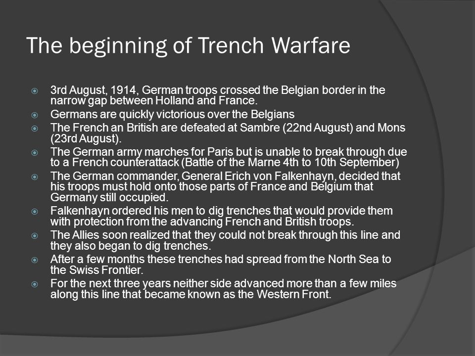 The beginning of Trench Warfare  3rd August, 1914, German troops crossed the Belgian border in the narrow gap between Holland and France.
