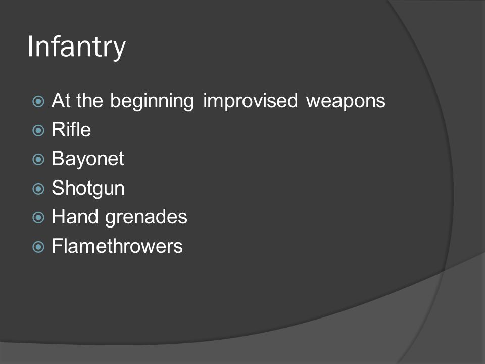 Infantry  At the beginning improvised weapons  Rifle  Bayonet  Shotgun  Hand grenades  Flamethrowers