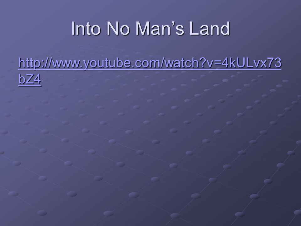 Into No Man's Land http://www.youtube.com/watch?v=4kULvx73 bZ4 http://www.youtube.com/watch?v=4kULvx73 bZ4
