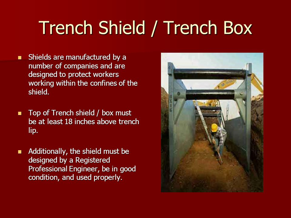 Trench Shield / Trench Box Shields are manufactured by a number of companies and are designed to protect workers working within the confines of the shield.