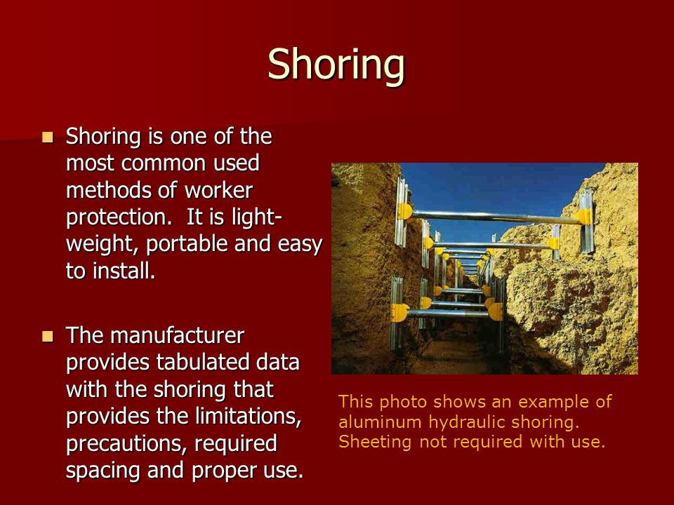 Shoring Shoring is one of the most common used methods of worker protection.