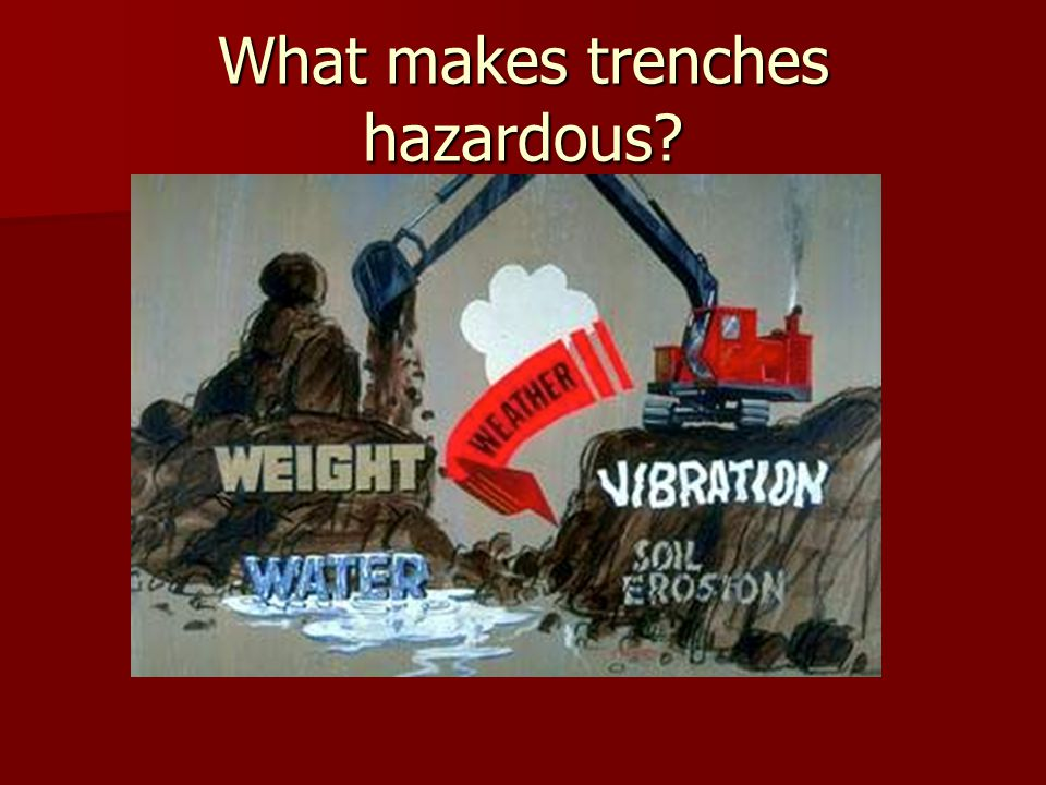 What makes trenches hazardous