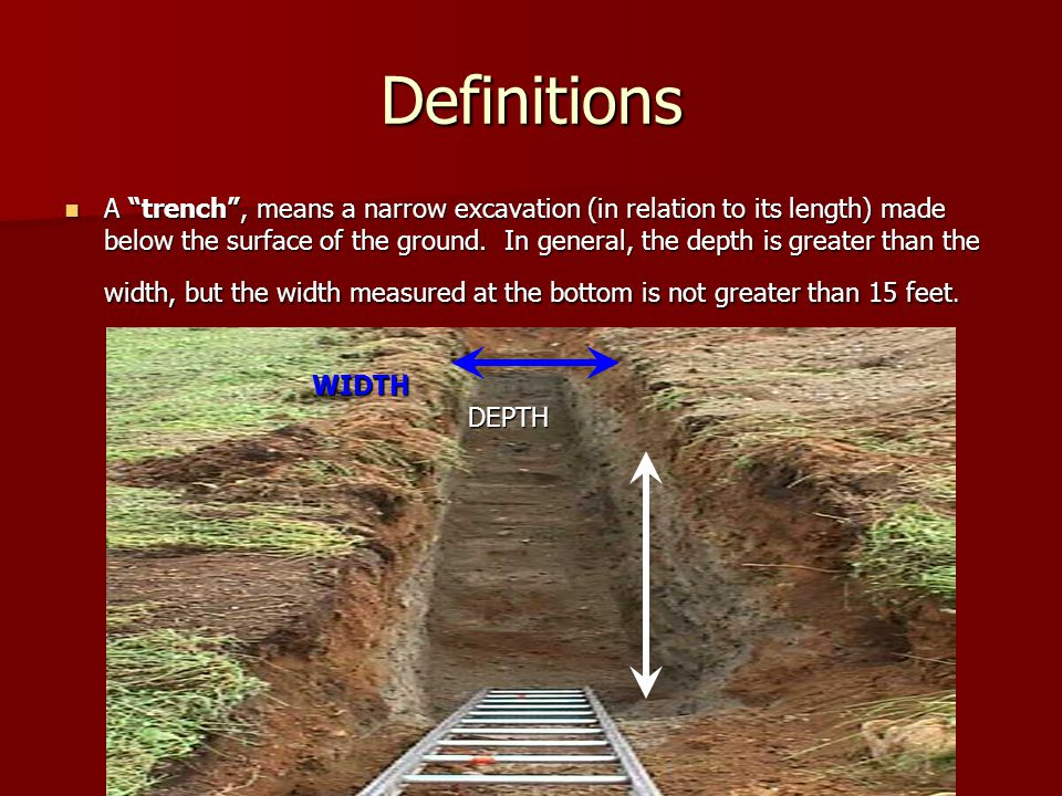 Definitions A trench , means a narrow excavation (in relation to its length) made below the surface of the ground.