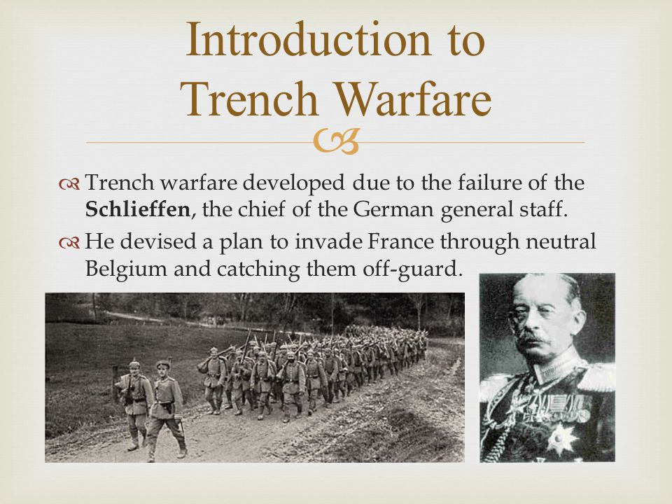   Trench warfare developed due to the failure of the Schlieffen, the chief of the German general staff.