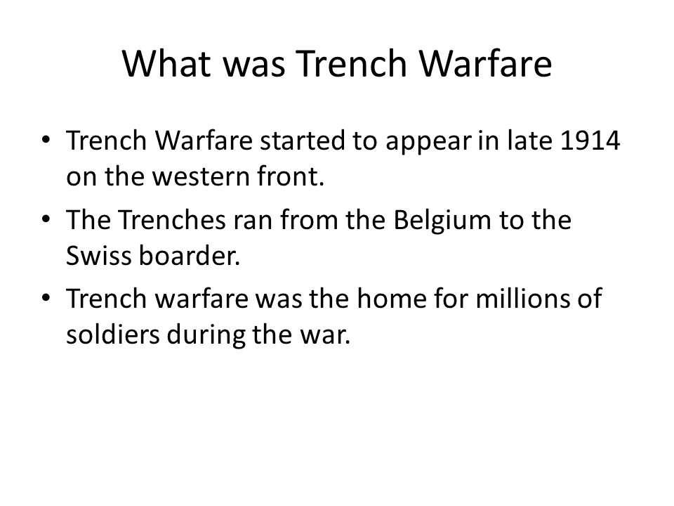 What was Trench Warfare Trench Warfare started to appear in late 1914 on the western front. The Trenches ran from the Belgium to the Swiss boarder. Tr