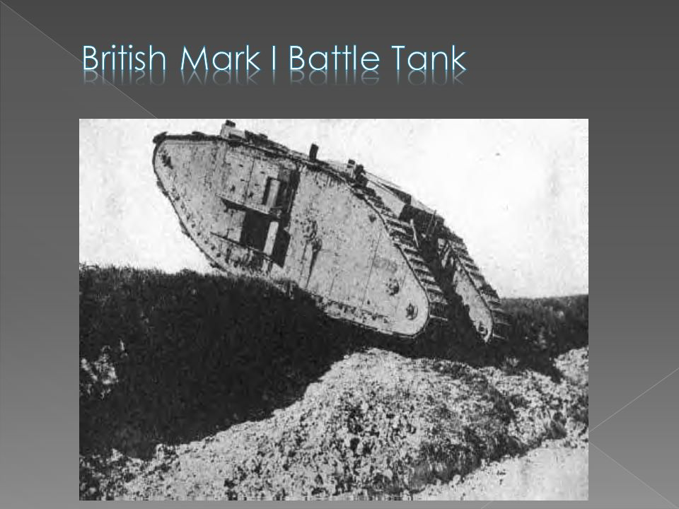 37  These early tanks were very slow and not really effective  Invented in Great Britain, but all powers eventually built them  It was thought they would break the stalemate on Western Front http://www.youtube.com/watch v=WdgnZyR X5F0