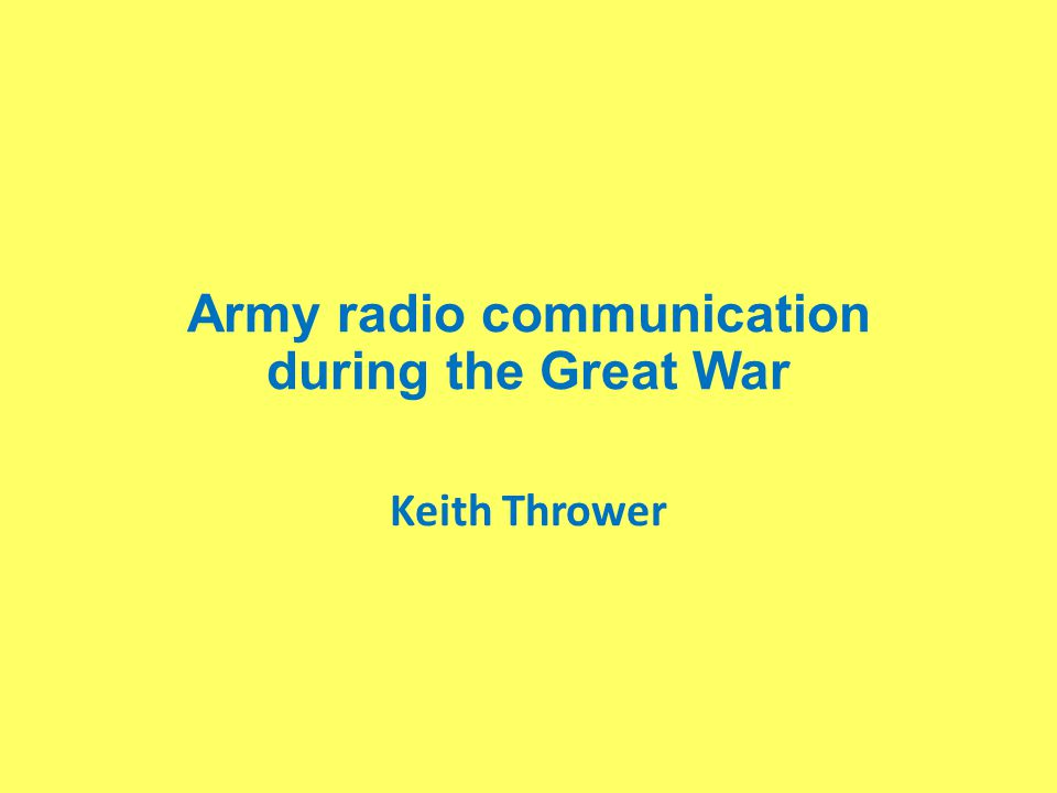Army radio communication during the Great War Keith Thrower