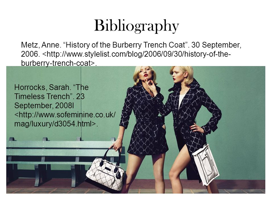 Bibliography Metz, Anne. History of the Burberry Trench Coat .