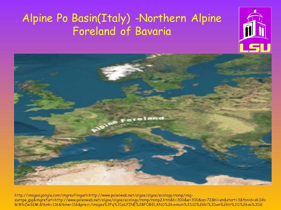 Alpine Po Basin(Italy) -Northern Alpine Foreland of Bavaria http://images.google.com/imgres?imgurl=http://www.paleoweb.net/algae/algae/ecology/ramp/img- europe.jpg&imgrefurl=http://www.paleoweb.net/algae/algae/ecology/ramp/ramp2.htm&h=300&w=300&sz=72&hl=en&start=3&tbnid=s6DXc RiWbZwS2M:&tbnh=116&tbnw=116&prev=/images%3Fq%3DaLPINE%2BFORELAND%26svnum%3D10%26hl%3Den%26lr%3D%26sa%3DG