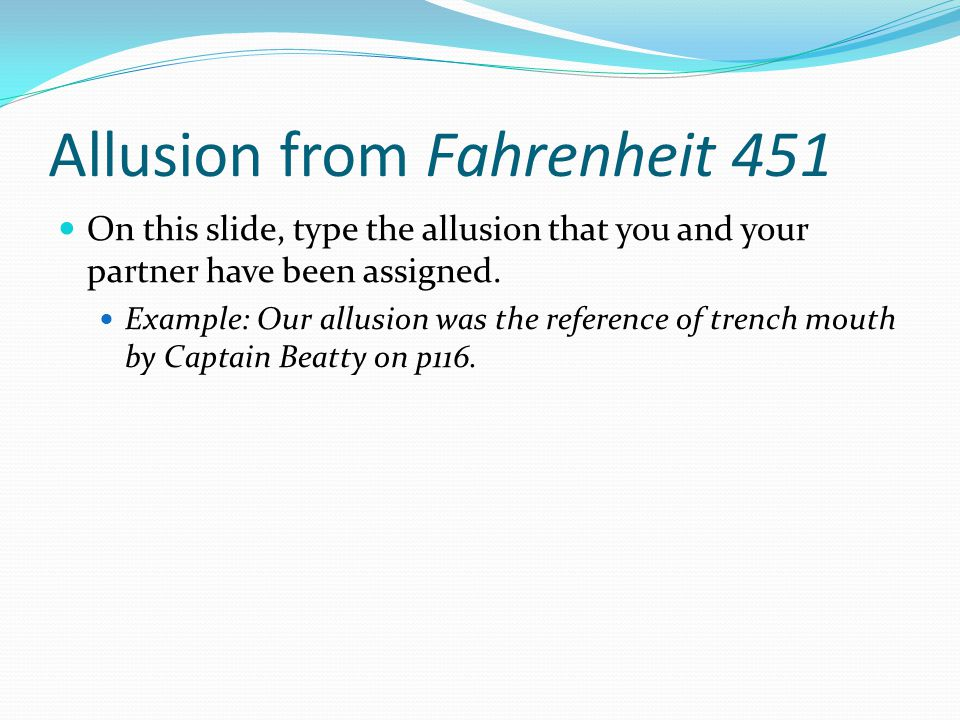 Allusion from Fahrenheit 451 On this slide, type the allusion that you and your partner have been assigned.