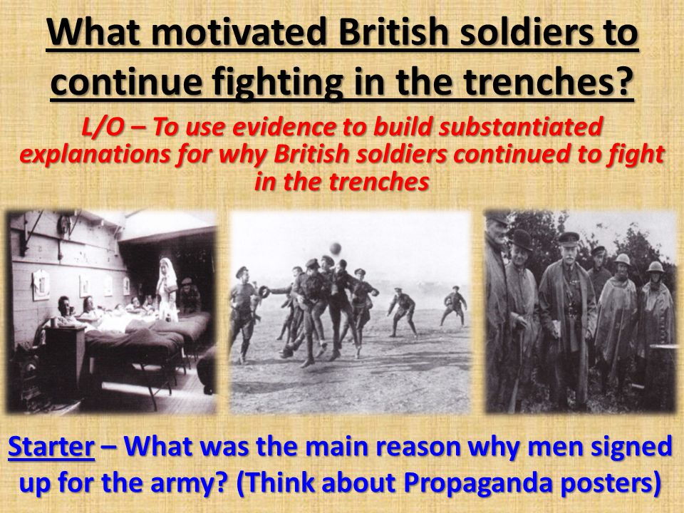 What motivated British soldiers to continue fighting in the trenches.