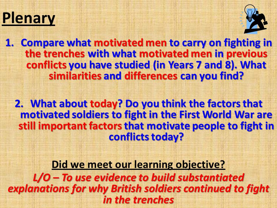 Plenary 1.Compare what motivated men to carry on fighting in the trenches with what motivated men in previous conflicts you have studied (in Years 7 and 8).