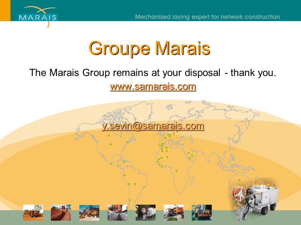 Groupe Marais The Marais Group remains at your disposal - thank you.
