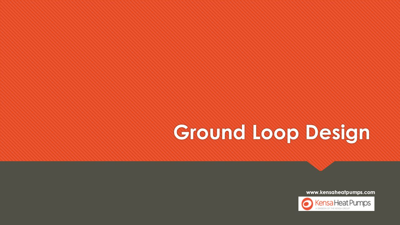 www.kensaheatpumps.com Ground Loop Design