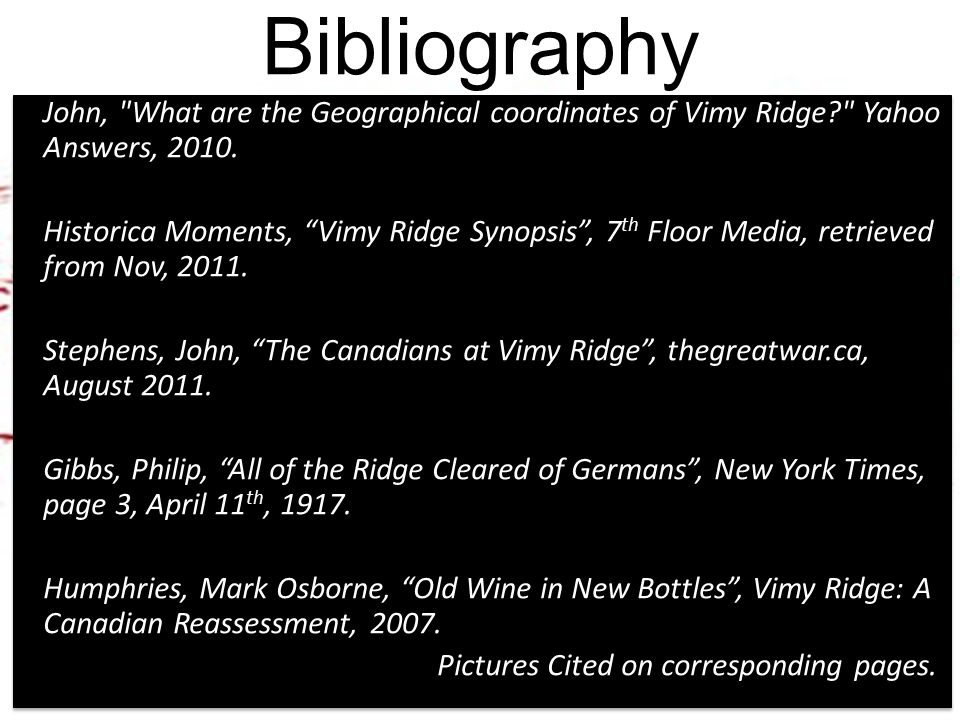 Bibliography John, What are the Geographical coordinates of Vimy Ridge Yahoo Answers, 2010.