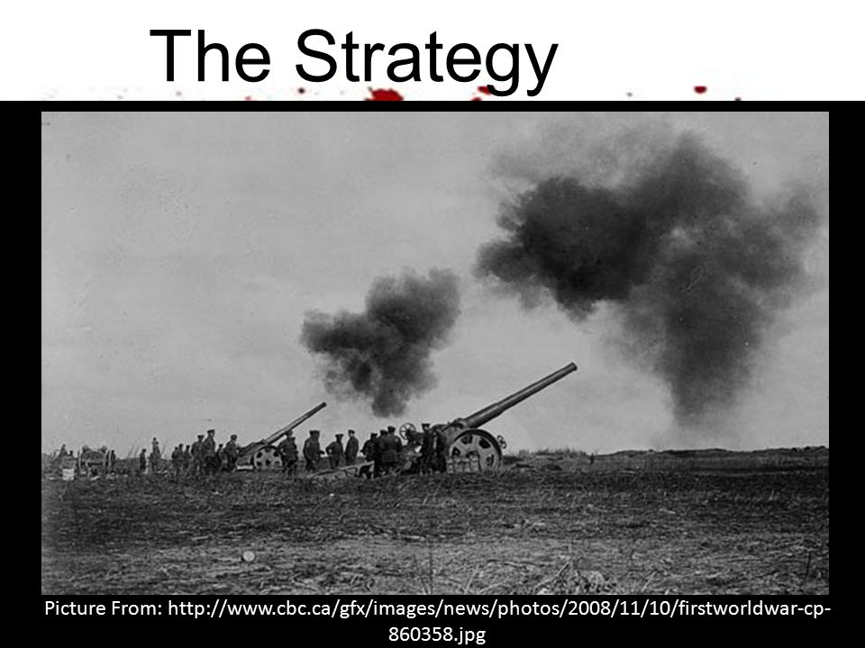 The Strategy Picture From: http://www.cbc.ca/gfx/images/news/photos/2008/11/10/firstworldwar-cp- 860358.jpg