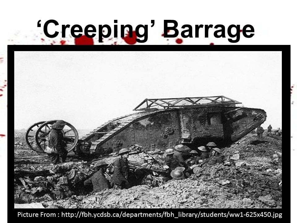 'Creeping' Barrage Picture From : http://fbh.ycdsb.ca/departments/fbh_library/students/ww1-625x450.jpg