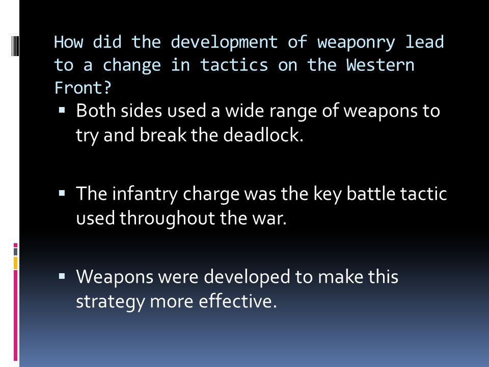 How did the development of weaponry lead to a change in tactics on the Western Front?  Both sides used a wide range of weapons to try and break the d