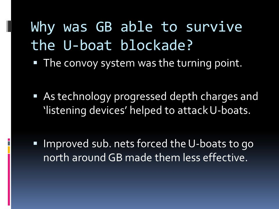 Why was GB able to survive the U-boat blockade?  The convoy system was the turning point.  As technology progressed depth charges and 'listening dev