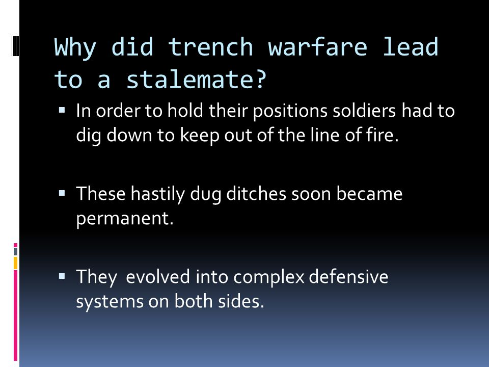 Why did trench warfare lead to a stalemate?  In order to hold their positions soldiers had to dig down to keep out of the line of fire.  These hasti