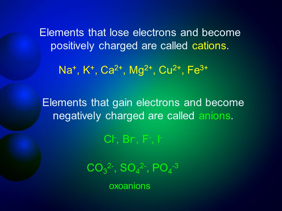 Elements that lose electrons and become positively charged are called cations.