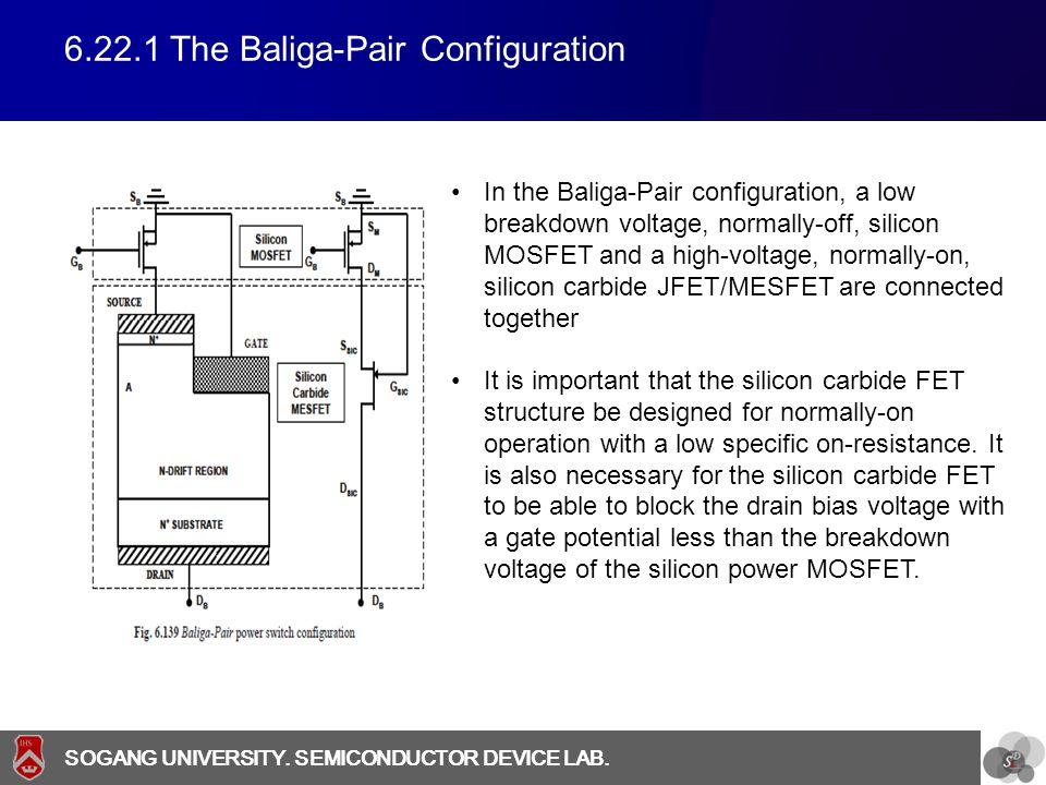 SOGANG UNIVERSITY SOGANG UNIVERSITY. SEMICONDUCTOR DEVICE LAB. 6.22.1 The Baliga-Pair Configuration In the Baliga-Pair configuration, a low breakdown