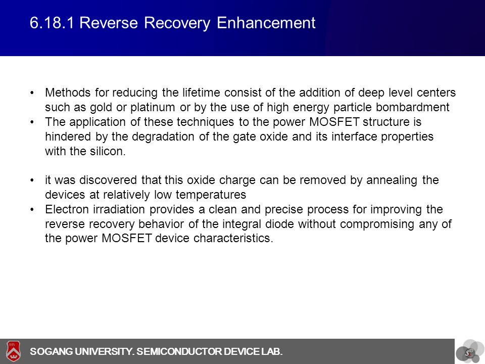 SOGANG UNIVERSITY SOGANG UNIVERSITY. SEMICONDUCTOR DEVICE LAB. 6.18.1 Reverse Recovery Enhancement Methods for reducing the lifetime consist of the ad