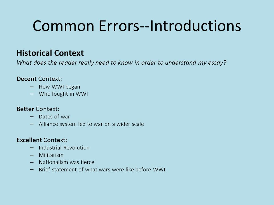 Common Errors--Introductions Historical Context What does the reader really need to know in order to understand my essay.