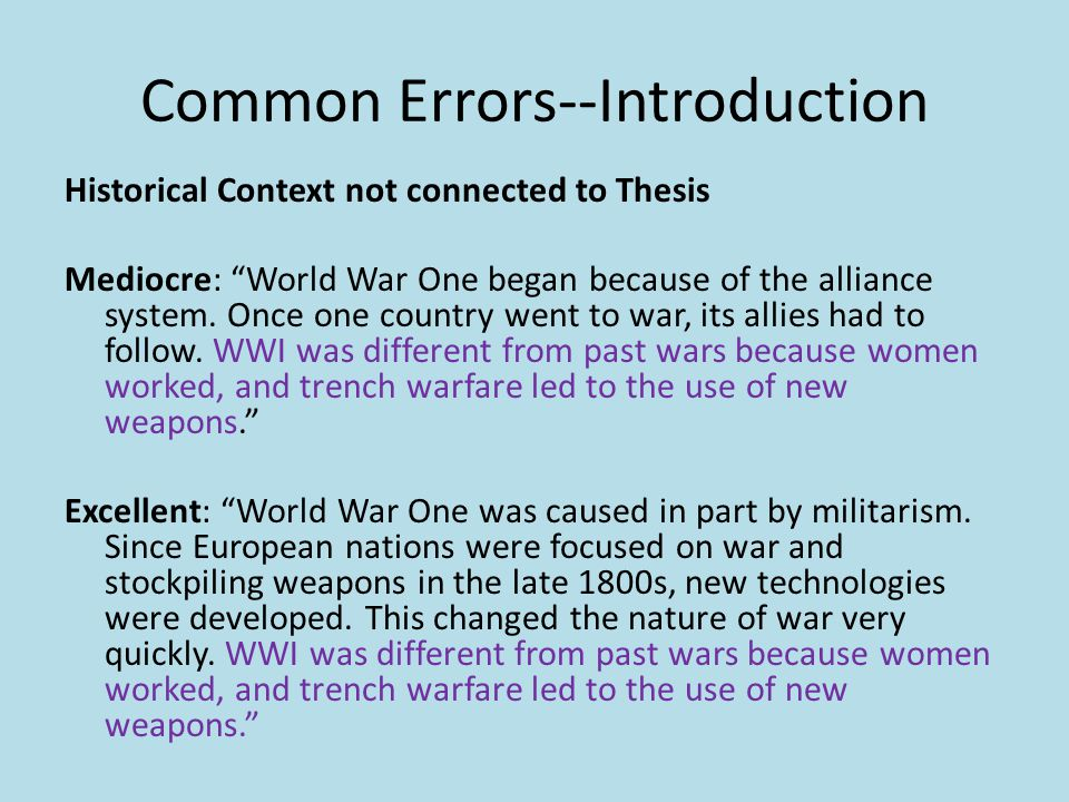 Common Errors--Introduction Historical Context not connected to Thesis Mediocre: World War One began because of the alliance system.